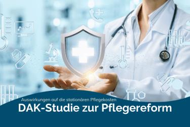 DAK-Studie zur Pflegereform – Finanzielle Entlastung für die Pflegebedürftigen oder mehr Schein als Sein?